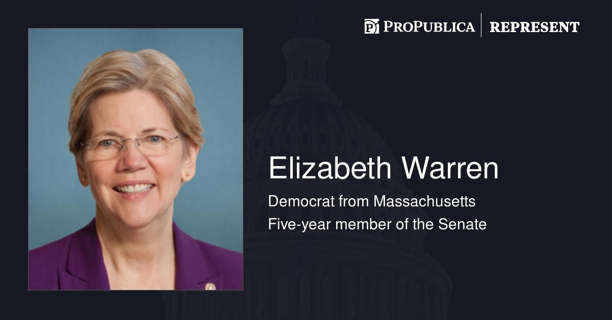 Elizabeth Warren (D-Mass )   Represent   ProPublica